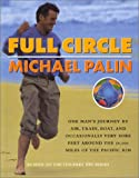 Full Circle: One Man's Journey by Air, Train, Boat and Occasionally Very Sore Feet Around the 50,000 Miles of the Pacific Rim (0312194552) by Palin, Michael