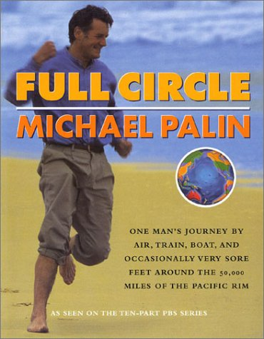 Full Circle: One Man's Journey by Air, Train, Boat and Occasionally Very Sore Feet Around the 50,000 Miles of the Pacifi