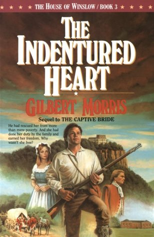 The Indentured Heart (The House of Winslow, Bk. 3), Gilbert Morris