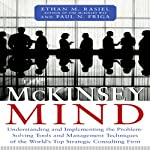 The McKinsey Mind: Understanding and Implementing the Problem-Solving Tools and Management Techniques of the World's Top Strategic Consulting Firm | Ethan Rasiel