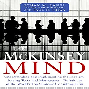 The McKinsey Mind: Understanding and Implementing the Problem-Solving Tools and Management Techniques of the World's Top Strategic Consulting Firm | [Ethan Rasiel]