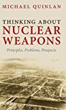 Book cover for Thinking About Nuclear Weapons: Principles, Problems, Prospects