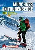 Münchner Skitourenberge: 100 traumhafte Skitourenziele. Mit GPS-Tracks