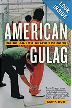 Inside U.S. Immigration Prisons  - Mark Dow