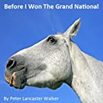 Before I Won the Grand National | Peter Walker