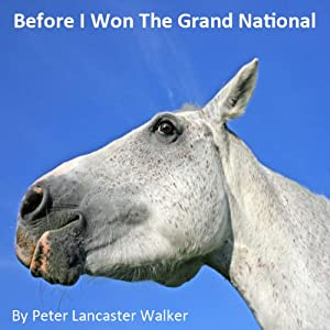 Before I Won the Grand National | [Peter Walker]