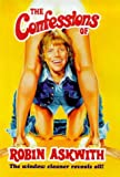 img - for The Confessions of Robin Askwith: The Window Cleaner Reveals All! book / textbook / text book