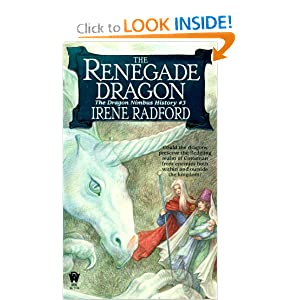 The Renegade Dragon-The Dragon Nimbus History, No. 3 by Irene Radford