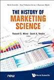 The History of Marketing Science (World Scientific-Now Publishers Series in Business)