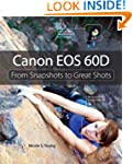 Canon EOS 60D: From Snapshots to Grea...