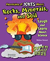 Mountains of Jokes About Rocks, Minerals, and Soil: Laugh and Learn About Science (Super Silly Science Jokes)