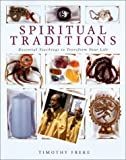 Spiritual Traditions: Essential Teachings to Transform Your Life (080699844X) by Freke, Timothy