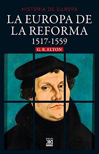 La Europa de la Reforma. 1517-1551 (Siglo XXI de España General)