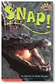 Scholastic Reader Level 3: Snap! A Book About Alligators and Crocodiles