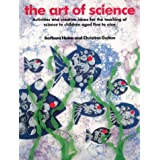 The Art of Science: Activities and Creative Ideas for the Teaching of Science to Infants and Lower Juniors (Kids' Stuff)by Barbara Hume