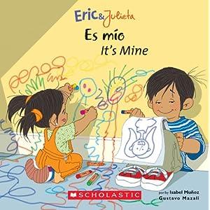 Eric & Julieta: Es mio / It's Mine: (Bilingual) (Spanish and English Edition)