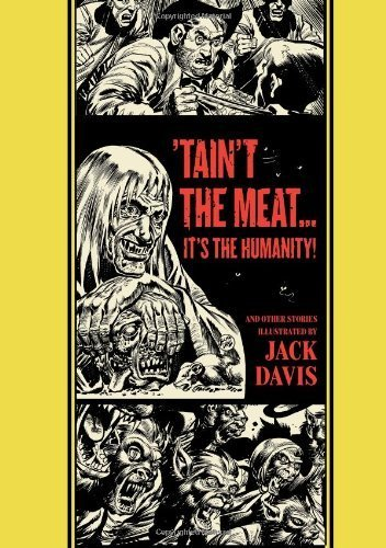 By Davis, Jack, Feldstein, Al 'Taint The Meat...It's The Humanity! And Other Stories (The Ec Comics Library) (2013) Hardcover