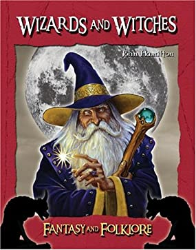 Wizards and Witches (Fantasy and Folklore) John C. Hamilton