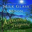 Milk Glass Moon: The Big Stone Gap Trilogy, Book 3 (       UNABRIDGED) by Adriana Trigiani Narrated by Adriana Trigiani