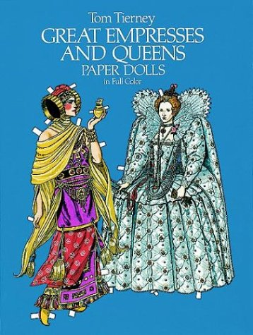 Great Empresses and Queens Paper Dolls in Full Color (Empresses & Queens), Tom Tierney
