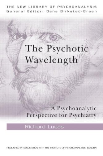 The Psychotic Wavelength: A Psychoanalytic Perspective for Psychiatry (The New Library of Psychoanalysis)