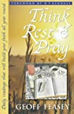 Think, Rest and Pray: Daily Readings That Will Build Your Faith All Year Round Geoff Feasey