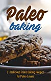 Paleo Baking: 21 Delicious Paleo Baking Recipes for Paleo Lovers (muffins,pancakes,paleo cookies,paleo diet,paleo cookbook,paleo recipes)