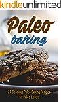 Paleo Baking: 21 Delicious Paleo Baki...