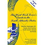 The Used Book Lover's Guide to the South Atlantic States: Maryland, Washington, DC, Virginia, North Carolina,...
