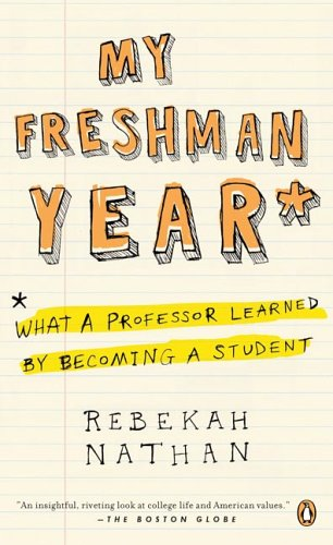 My Freshman Year: What a Professor Learned by Becoming a...