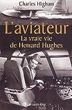 echange, troc Charles Higham - L'aviateur : La vraie vie de Howard Hughes
