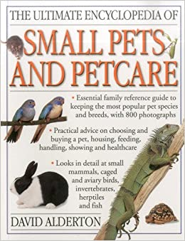 the ultimate encyclopedia of small pets amp pet care david