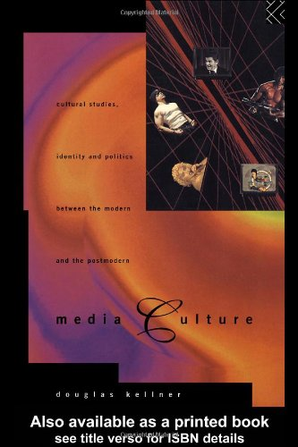 Media Culture: Cultural Studies, Identity and Politics...