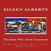 The Kids Who Stole Tomorrow: The Movie Club Detectives, Book 1 | Eileen Alberts