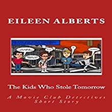 The Kids Who Stole Tomorrow: The Movie Club Detectives, Book 1 (       UNABRIDGED) by Eileen Alberts Narrated by David Zarbock