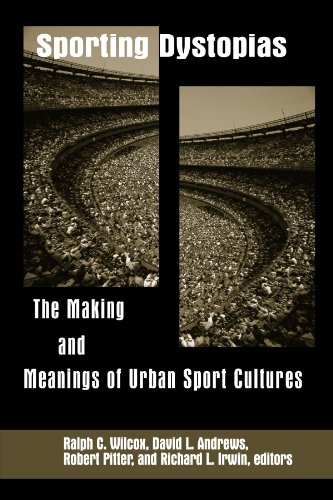 Sporting Dystopias (Suny Series on Sport, Culture, and Social Relations) (Suny Series on Sport, Culture, and Social Rela