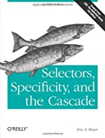 Selectors, Specificity, and the Cascade Front Cover