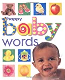 Happy Baby Words (0312490097) by Priddy, Roger / Brown, Richard (Illustrator) / Shott, Stephen (Illustrator)