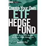 "Create Your Own ETF Hedge Fund: A Do-It-Yourself ETF Strategy for Private Wealth Management (Wiley Finance)von ""David Fry"""