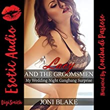 Lacy and the Groomsmen: My Wedding Night Gangbang Surprise Audiobook by Joni Blake Narrated by Concha di Pastoro