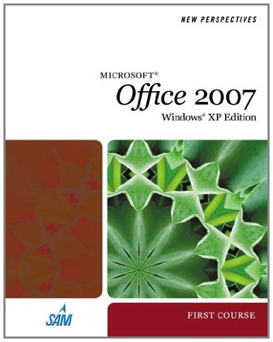 New Perspectives On Microsoft Office 2007, First Course, Windows Xp Edition (New Perspectives Series)