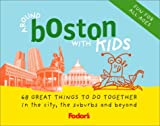 Fodor's Around Boston with Kids, 2nd Edition: 68 Great Things to Do Together (Around the City with Kids)