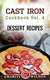 CAST IRON COOKBOOK: Vol.4 Dessert Recipes (Cast Iron Recipes) (Health Wealth & Happiness Book 54)