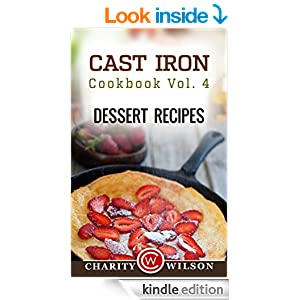 Cast Iron Cookbook: Vol.4 Dessert Recipes (Health Wealth & Happiness Book 54)