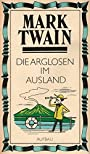 Mark Twain: Die Arglosen im Ausland - Mark Twain