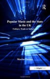 img - for Popular Music and the State in the UK: Culture, Trade or Industry? (Ashgate Popular and Folk Music Series) book / textbook / text book