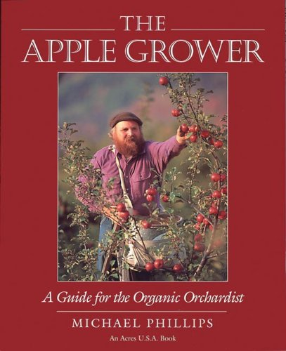 The Apple Grower: A Guide For The Organic Orchardist (Chelsea Green'S Master Grower Gardening Series)