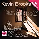 A Dance of Ghosts Audiobook by Kevin Brooks Narrated by Paul Thornley