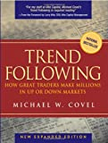 Michael W. Covel Trend Following: How Great Traders Make Millions in Up or Down Markets