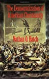 The Democratization of American Christianity (0300050607) by Hatch, Nathan O.